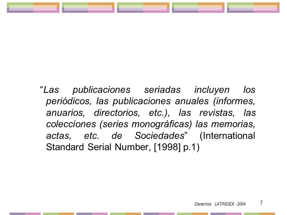Las publicaciones seriadas incluyen los periódicos, las publicaciones anuales (informes, anuarios, directorios, etc.), las revistas, las colecciones (series monográficas) las memorias, actas, etc. de Sociedades (International Standard Serial Number, [1998] p.1)
